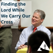 Finding the Lord While We Carry Our Cross - John Yocum