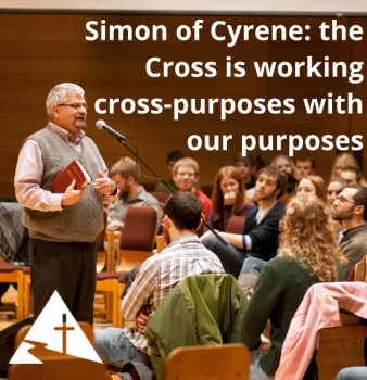 Simon of Cyrene: the Cross Is Working Cross-Purposes With Our Purposes